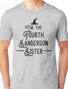 I'm the Fourth Sanderson Sister Unisex T-Shirt