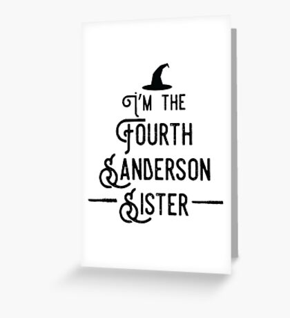 I'm the Fourth Sanderson Sister Greeting Card
