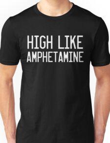 High Like Amphetamine Unisex T-Shirt