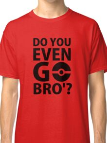 do you even go bro ?(2) Classic T-Shirt