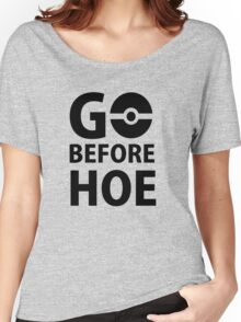 Go before Hoe Women's Relaxed Fit T-Shirt