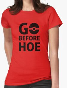 Go before Hoe Womens Fitted T-Shirt