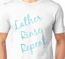 Lather Rinse Repeat Unisex T-Shirt