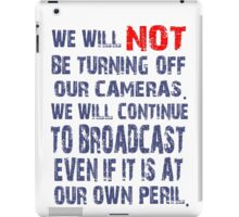 We Will NOT Turn Off Our Cameras iPad Case/Skin