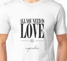 All You Need is Love and Cupcakes Unisex T-Shirt