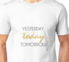 Yesterday, Today, Tomorrow Unisex T-Shirt