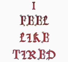 I fell like tired  One Piece - Short Sleeve