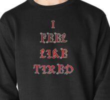 I fell like tired  Pullover