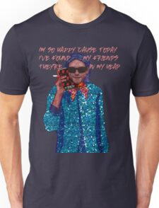 I'm so happy 'cause today I've found my friends, They're in my head... Unisex T-Shirt