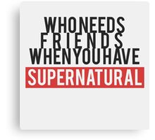 Who Needs Friends When You Have Supernatural Canvas Print