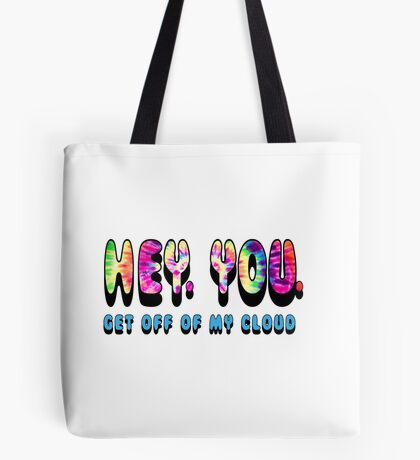 HEY YOU Get Off My Cloud Tote Bag