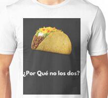 Taco- Porque no los dos? Unisex T-Shirt