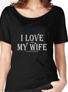 I Love It When My Wife Lets me Play Golf - Funny Design for Merried Golf Players Women's Relaxed Fit T-Shirt