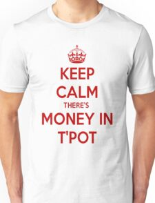 Keep Calm There's Money In T'Pot T-Shirt