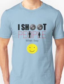 I shoot people when they smile Unisex T-Shirt