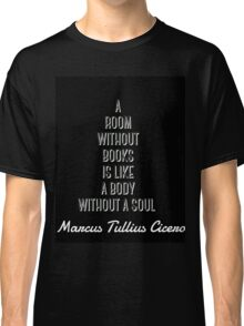 Cicero reading quote Classic T-Shirt