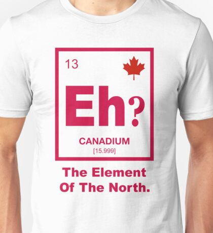 Eh? Canadian Element of Canada Unisex T-Shirt