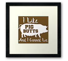 I Like Pig Butts and I Cannot Lie Bbq Fan Framed Print