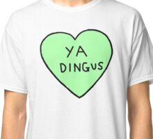 Ya Dingus Classic T-Shirt