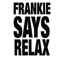 Frankie Says Relax Photographic Print