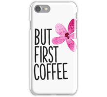 But first coffee Pink flower iPhone Case/Skin