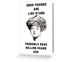 Good friends are like stars Greeting Card
