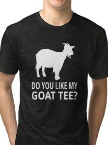 Do You Like My Goat Tee? Tri-blend T-Shirt