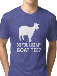 Do You Like My Goat Tee? Tri-blend T-Shirt