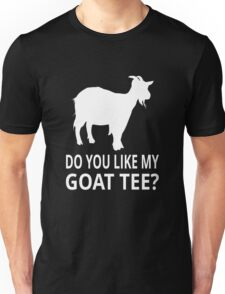 Do You Like My Goat Tee? Unisex T-Shirt