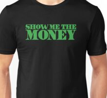 SHOW ME THE MONEY in green Unisex T-Shirt