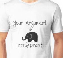 Your Argument is Elephants Unisex T-Shirt