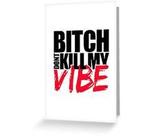 Bitch Dont Kill Vibe!! Greeting Card