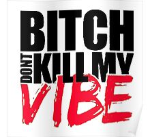 Bitch Dont Kill Vibe!! Poster