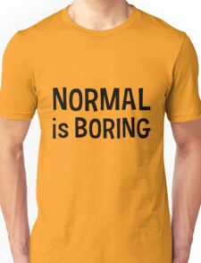 Normal is boring Black Unisex T-Shirt