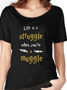 Life's a struggle when you're a muggle Women's Relaxed Fit T-Shirt