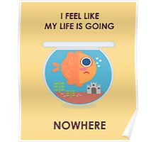 Sometimes, life can feel like a fishbowl  Poster