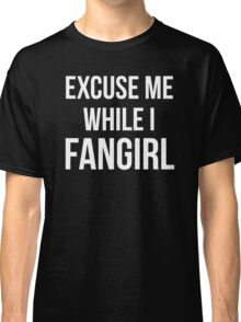 Excuse Me While I Fangirl Classic T-Shirt