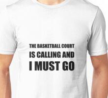 Basketball Court Calling Must Go Unisex T-Shirt