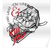 Find What You Love & Let it Kill You Poster