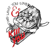 Find What You Love & Let it Kill You Photographic Print