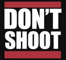 #DONTSHOOT - Michael Brown Ferguson, MO  by shirtsforshirts