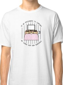 Prisoners to comfort Classic T-Shirt