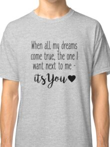 One Tree Hill - When all my dreams come true Classic T-Shirt