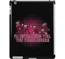 I'm distracting you, you turdblossom! iPad Case/Skin