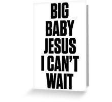 Ol Dirty Bastard - BIG BABY JESUS I CAN'T WAIT Greeting Card