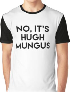 Humongous Wot? Is that Sexual Harassment? No, It's Hugh Mungus Graphic T-Shirt