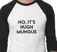Humongous Wot? Is that Sexual Harassment? No, It's Hugh Mungus Men's Baseball ¾ T-Shirt