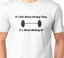 It's Not About Having Time Unisex T-Shirt