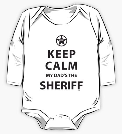 KEEP CALM MY DAD'S THE SHERIFF One Piece - Long Sleeve