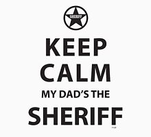 KEEP CALM MY DAD'S THE SHERIFF Unisex T-Shirt